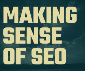 making sense of SEO